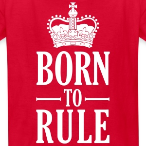 Born to rule Kids' Shirts - Kids' T-Shirt