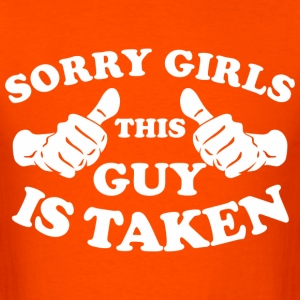 Sorry Girls This Guy Is Taken - Men's T-Shirt