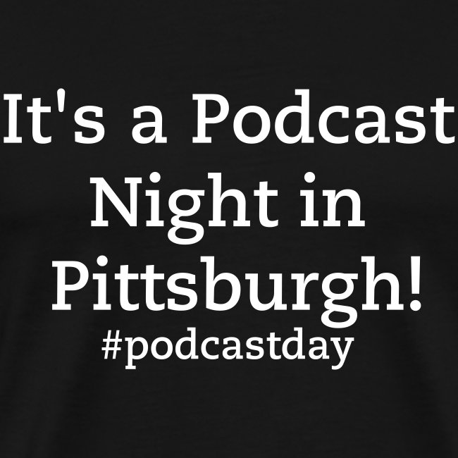 It's a Podcast Day in Pittsburgh!