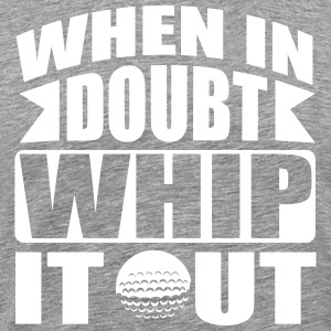 Golf: When in doubt whip it out T-Shirts - Men's Premium T-Shirt