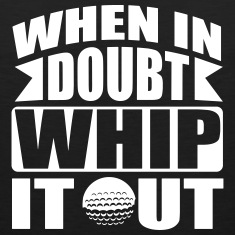 Golf: When in doubt whip it out Tank Tops
