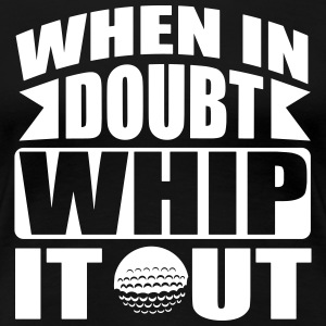Golf: When in doubt whip it out Women's T-Shirts - Women's Premium T-Shirt