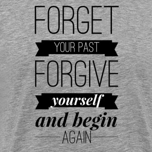 Forget your past forgive yourself and begin again T-Shirts - Men's Premium T-Shirt