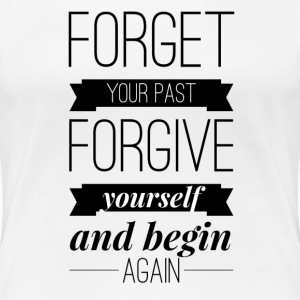Forget your past forgive yourself and begin again Women's T-Shirts - Women's Premium T-Shirt