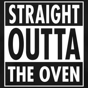 Straight Outta The Oven T-Shirts - Men's Premium T-Shirt