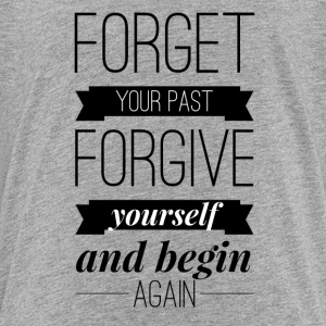 Forget your past forgive yourself and begin again Baby & Toddler Shirts - Toddler Premium T-Shirt