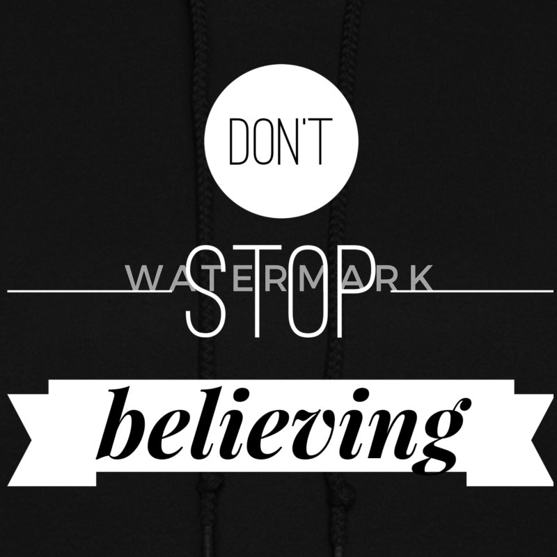 Don't stop believing Hoodies - Women's Hoodie