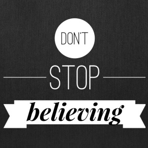 Don't stop believing Bags & backpacks - Tote Bag