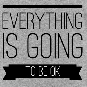 Everything is going to be ok Baby & Toddler Shirts - Toddler Premium T-Shirt