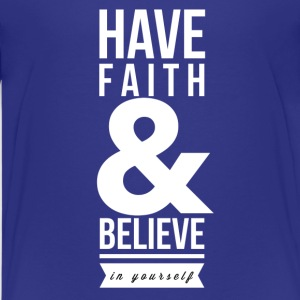 Have faith and believe in yourself Kids' Shirts - Kids' Premium T-Shirt