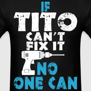 If Tito Cant Fix It No One Can - Men's T-Shirt