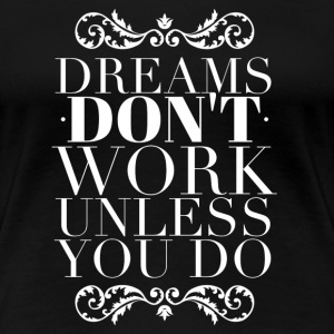 Dreams don't work unless you do Women's T-Shirts - Women's Premium T-Shirt