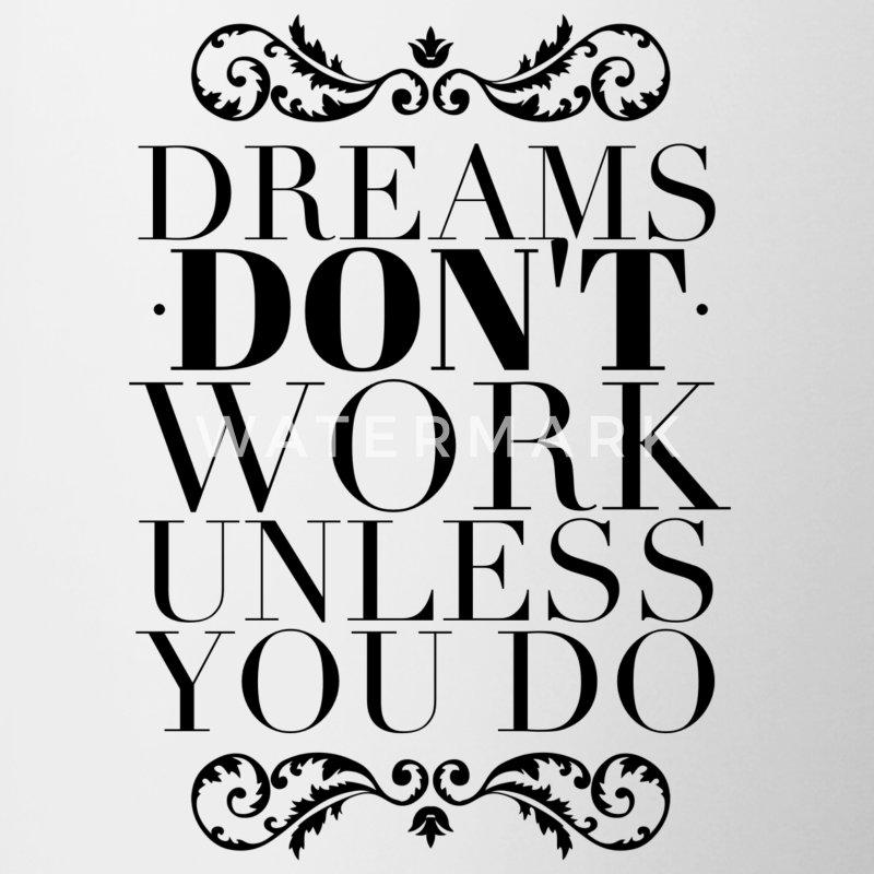 dreams don 39 t work unless you do mug spreadshirt. Black Bedroom Furniture Sets. Home Design Ideas
