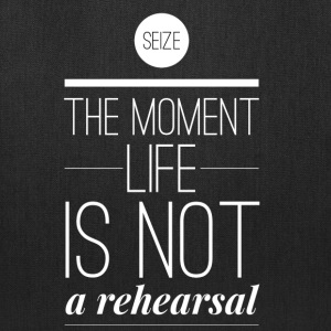 Seize the moment Life is not a rehearsal Bags & backpacks - Tote Bag