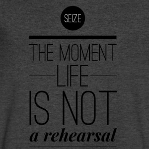 Seize the moment Life is not a rehearsal T-Shirts - Men's V-Neck T-Shirt by Canvas