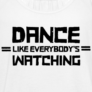 Dance Like Everybodys Watching Tanks - Women's Flowy Tank Top by Bella
