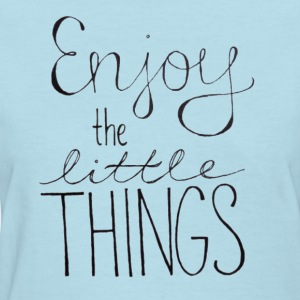enjoy the little things Women's T-Shirts - Women's T-Shirt