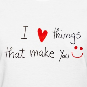 i love things make you Women's T-Shirts - Women's T-Shirt