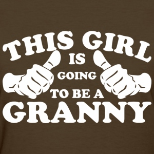 This Girl Is Going to Be A Granny - Women's T-Shirt