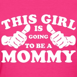 This Girl Is Going to Be A Mommy - Women's T-Shirt