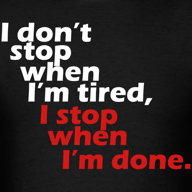 Gymnator I Dont Stop When Im Tired I Stop When Im Done T Shirt