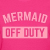 Mermaid Off Duty  Women's T-Shirts - Women's T-Shirt