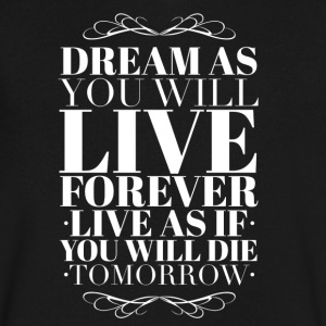 Dream as you will live forever T-Shirts - Men's V-Neck T-Shirt by Canvas