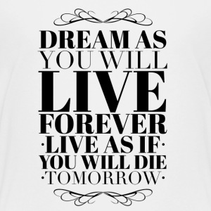 Dream as you will live forever Kids' Shirts - Kids' Premium T-Shirt