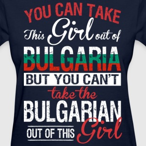 You Can Take The Girl Out Of Bulgaria - Women's T-Shirt