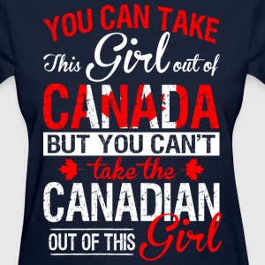 You Can Take The Girl Out Of Canada - Women's T-Shirt