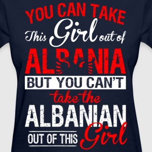 You Can Take The Girl Out Of Albania - Women's T-Shirt