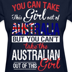 You Can Take The Girl Out Of Australia - Women's T-Shirt
