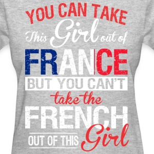 You Can Take The Girl Out Of France - Women's T-Shirt