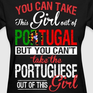 You Can Take The Girl Out Of Portugal - Women's T-Shirt