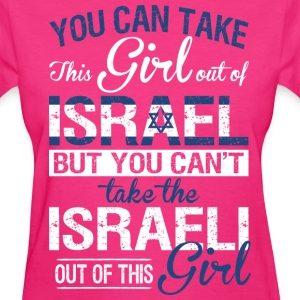 You Can Take The Girl Out Of Israel - Women's T-Shirt