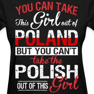You Can Take The Girl Out Of Poland - Women's T-Shirt