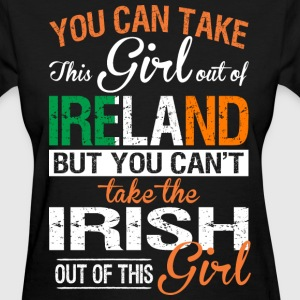 You Can Take The Girl Out Of Ireland - Women's T-Shirt