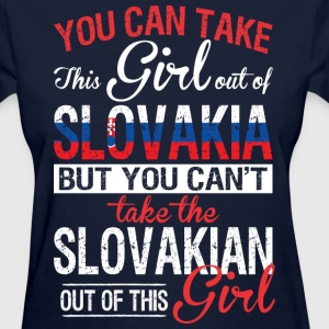 You Can Take The Girl Out Of Slovakia - Women's T-Shirt
