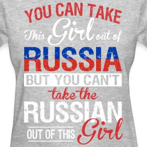 You Can Take The Girl Out Of Russia - Women's T-Shirt
