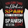 You Can Take The Girl Out Of Spain - Women's T-Shirt