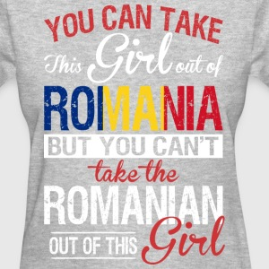 You Can Take The Girl Out Of Romania - Women's T-Shirt