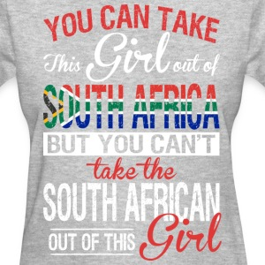 You Can Take The Girl Out Of South Africa - Women's T-Shirt