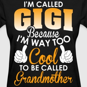 Im Called Gigi cuz Cool To Be Called Grandmother - Women's T-Shirt