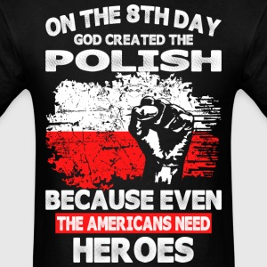 On The 8th Day God Created The Polish - Men's T-Shirt