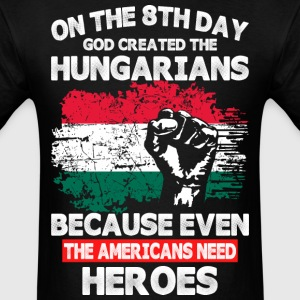 On The 8th Day God Created The Hungarians - Men's T-Shirt