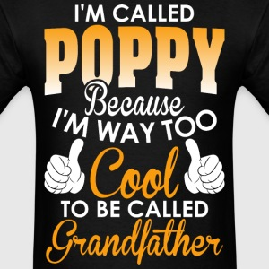 Im Called Poppy cuz Cool To Be Called Grandfather - Men's T-Shirt