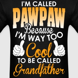 Im Called Pawpaw cuz Cool To Be Called Grandfather - Men's T-Shirt