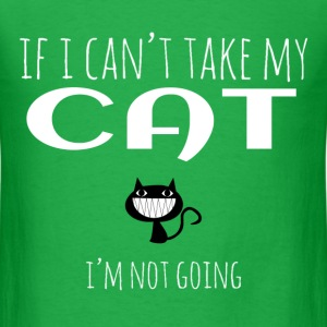 If I Can't Take My Cat T-Shirts - Men's T-Shirt