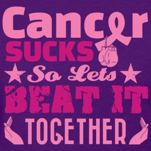 Cancer Sucks So Lets Beat it Together Women's T-Shirts - Women's T-Shirt