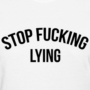Stop fucking lying Women's T-Shirts - Women's T-Shirt